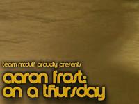 Aaron Frost on a Thursday.