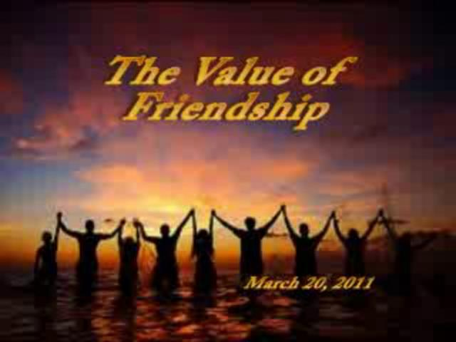 the value of friendship Thousands of you filled out our friendship survey  what it means to be a friend  many of you learned the true value of friendship after it was gone.