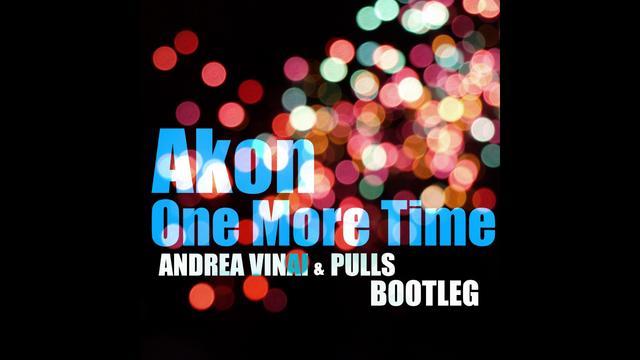 Akon One More Time ANDREA VINAI PULLS BOOTLEG