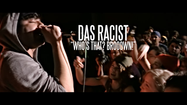 "Das Racist - ""Who's That? Brooown!"""