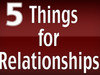 """5 Things for Relationships"""