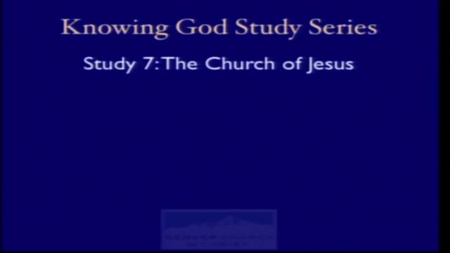 Knowing God Study Series Lesson 7: The Church of Jesus
