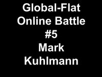Global-Flat Online Flatland Battle #5 Mark Kuhlmann