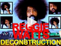 REGGIE WATTS: IMPROVISED DECONSTRUCTION