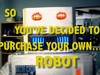 So, You&#039;ve Decided to Purchase Your Own Robot!