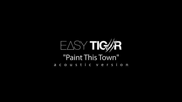 EASY TIGER - Paint This Town (acoustic version) on Vimeo Tiger