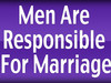 """Men Are Responsible For Marriage"""