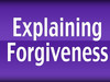 """Explaining Forgiveness"""