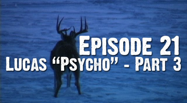 "Episode 21 - ""Lucas ""Psycho"" - Rough Cut Three"""