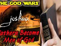 Joshua God Wars Pt 9: Fathers Becoming Men of God