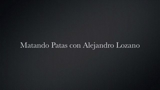 Matando Patas con Alejandro Lozano