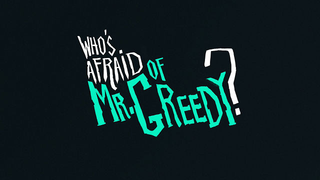Who's Afraid of Mr Greedy ?