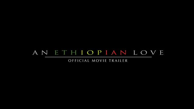 AN ETHIOPIAN LOVE - OFFICIAL MOVIE TRAILER