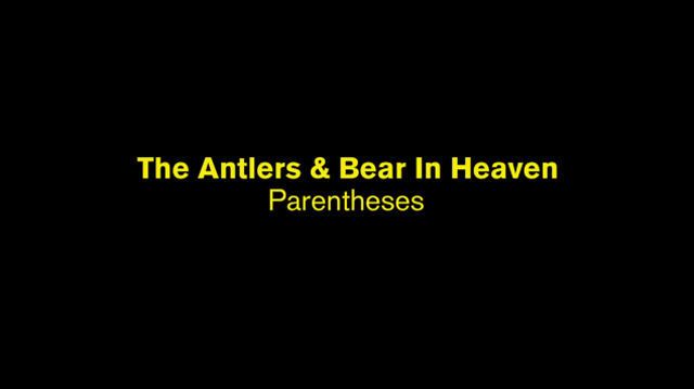 Parentheses (w. Bear In Heaven)