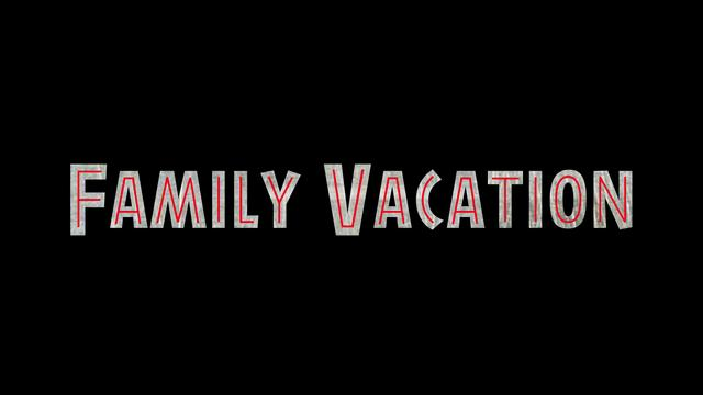 Trailer: Family Vacation (just for fun)