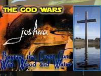 Joshua God Wars Pt 10: Beating the Great Con with Wood and Water
