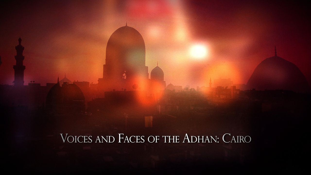 Voices and Faces of the Adhan: Cairo