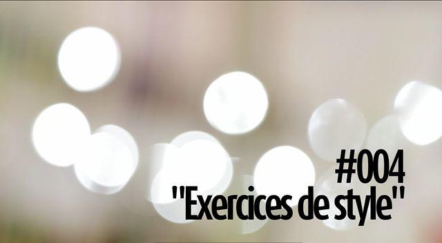 #004 Exercices de style