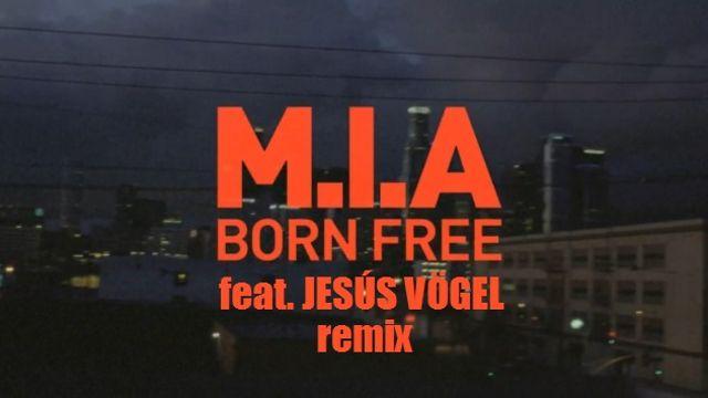 "M.I.A. ""Born Free"" (Jesús Vögel remix)"