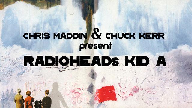 "Chris Maddin & Chuck Kerr present Radiohead's ""Kid A"" Album Cover"