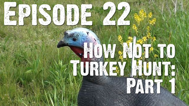 "Whitetails INC: Episode 22 - ""How Not to Turkey Hunt - Part One"""