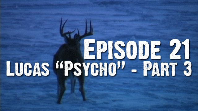 "Whitetails INC: Episode 21 - ""Lucas ""Psycho"" - Rough Cut Three"""