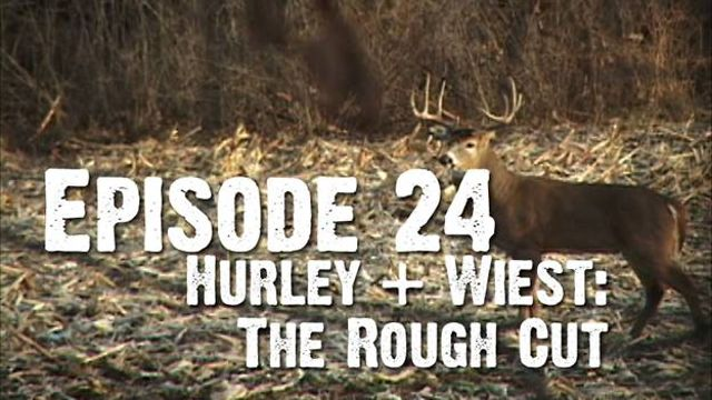 """Whitetails INC: Episode 24 - """"Hurley + Wiest - The Rough Cut"""""""