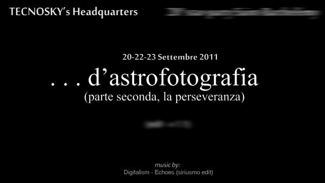...d'astrofotografia (seconda parte, la perseveranza) v.1.1 edit [HD ready 720p]