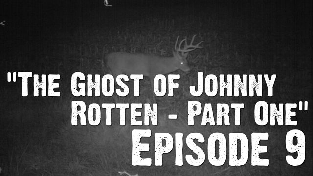 """Whitetails INC: Episode 9 - """"The Ghost of Johnny Rotten - Part One"""""""