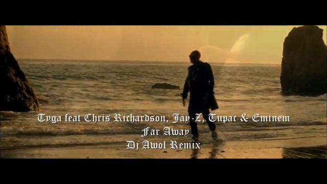 Tyga feat Chris Richardson, Jay-Z, Tupac & Eminem – Far Away (Dj ...