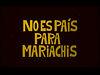 No es País para Mariachis Capítol 1