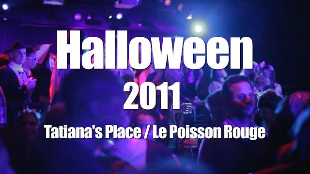 Halloween 2011 - Tatiana's / Le Poisson Rouge