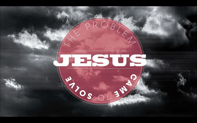 The Problem Jesus Came to Solve