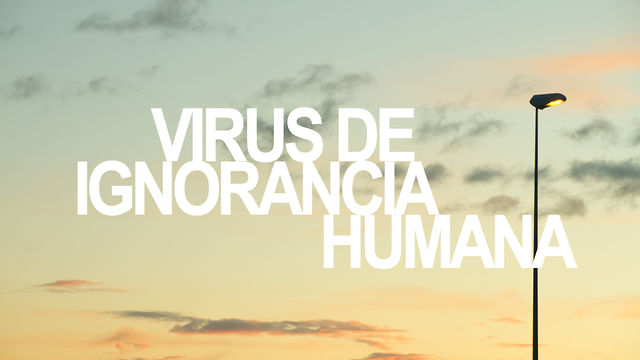 virus de ignorancia humana on vimeo