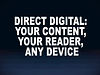 Direct Digital: Your Content, Your Reader, Any Device