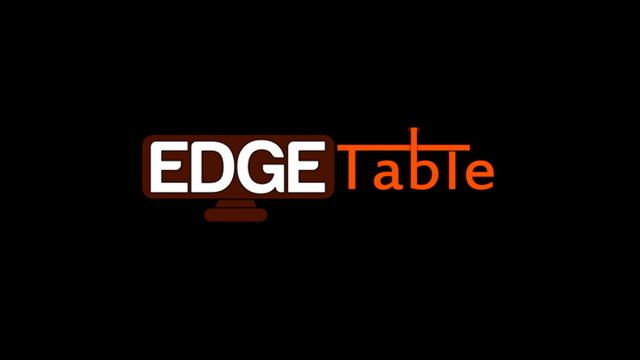 Welcome, to EdgeTable