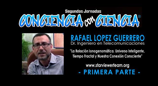RAFAEL LÓPEZ GUERRERO, La Relación Ionogenomática. Universo Inteligente - PRIMERA PARTE -
