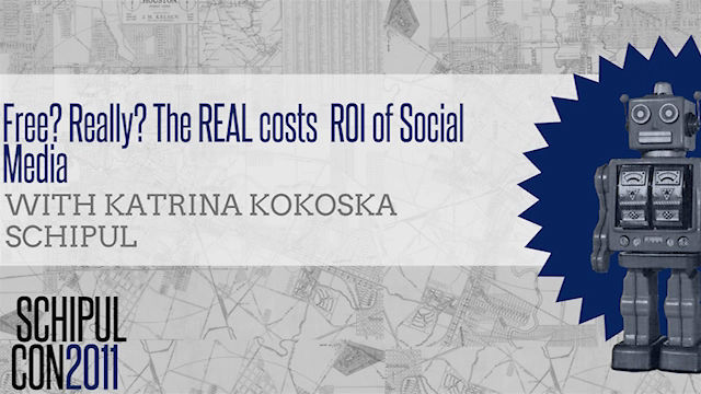 Cost of Social Media and Why its Worth it - Katrina Kokoska, Schipul - SchipulCon2011