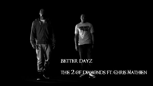 Better Dayz-The 2 of Diamonds ft. Chris Mathien