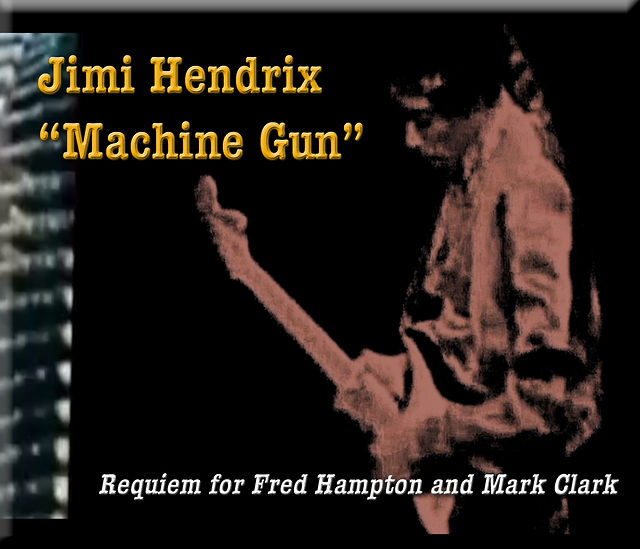 "Requiem for Fred Hampton and Mark Clark (Jimi Hendrix/Band of Gypsys ""Machine Gun"")"