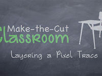 Layering a Pixel Trace - Make the Cut Classroom