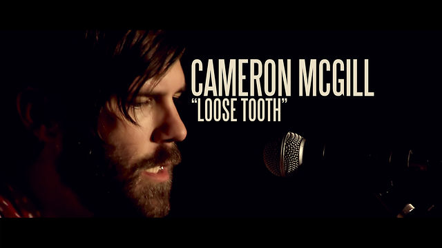 "Cameron McGill - ""Loose Tooth"""
