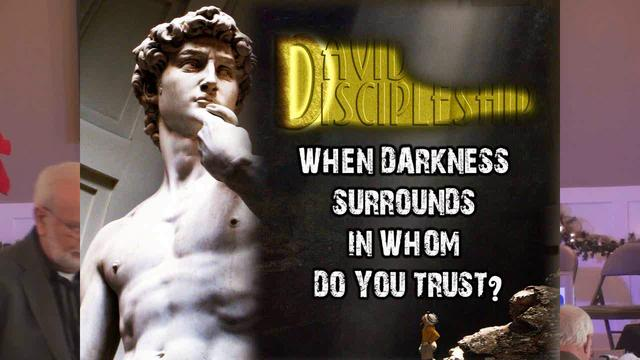 When Surrounded by Darkness, In Whom Do You Trust?