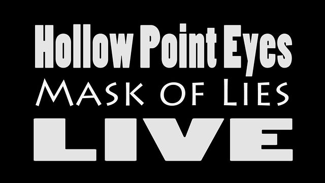 Hollow Point Eyes - Mask Of Lies - Live