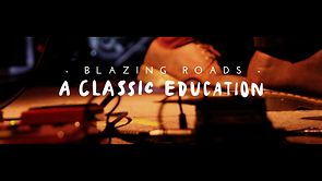 - BLAZING ROADS - A Classic Education