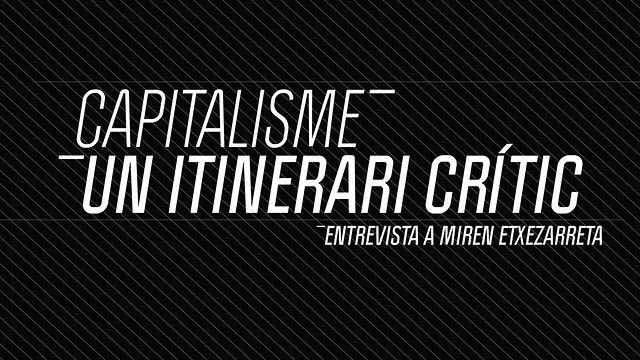 Capitalisme, un itinerari cr&iacute;tic. Entrevista a Miren Etxezarreta