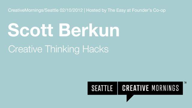 Scott Berkun - Creative Thinking Hacks