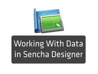 thumbnail for Working With Data in Sencha Designer Screencast on Sencha Learn