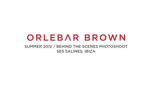 Watch | Orlebar Brown – Summer 2012 – Behind the Scenes in Ibiza