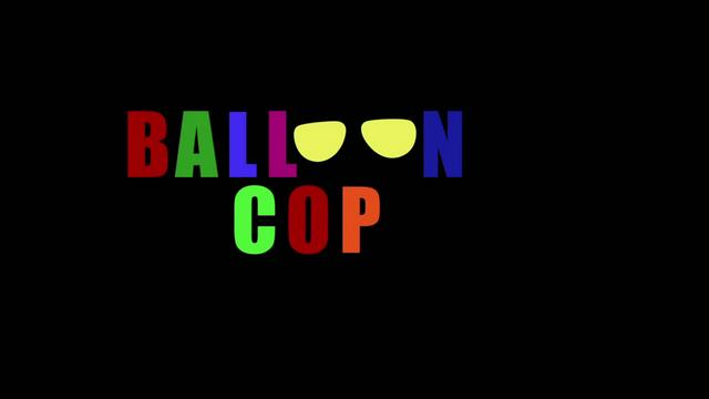 Balloon Cop (Laughfest Edit)